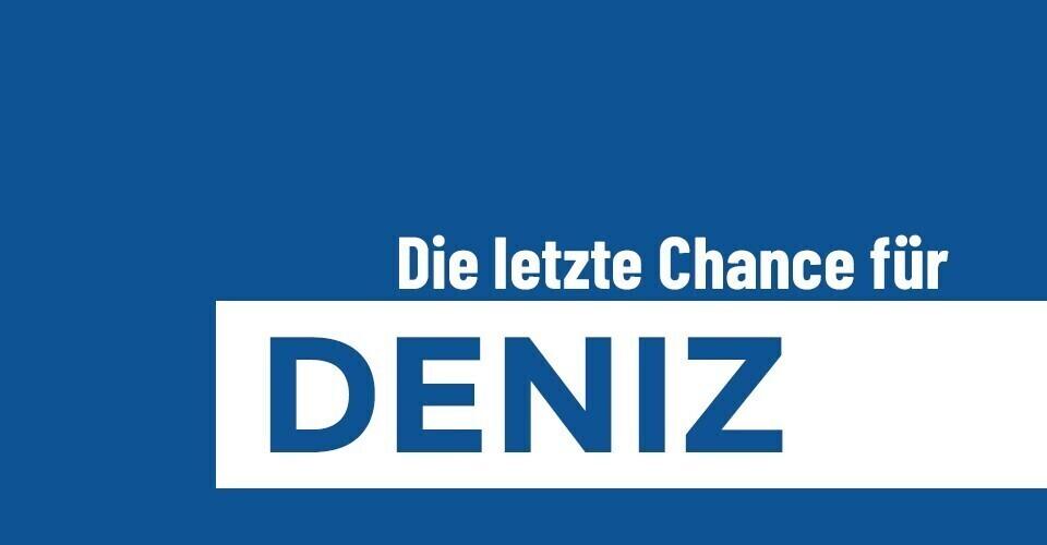 Die letzte Chance für Deniz