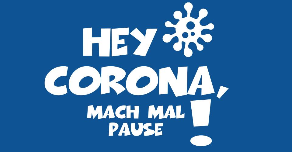 Hey Corona, mach mal Pause!