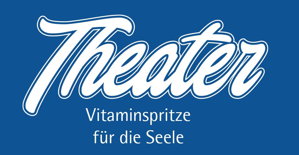 Theater - Vitaminspritze für die Seele